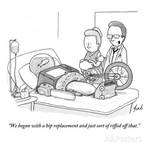We began with a hip replacement and just sort of riffed off that ...