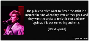 The public so often want to freeze the artist in a moment in time when ...