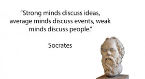 Socrates quote. Strong minds discuss ideas, average minds discuss ...