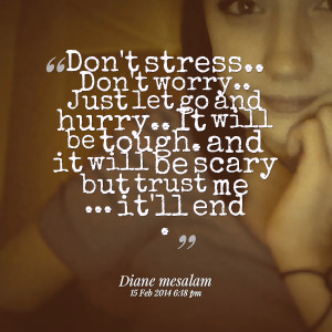 ... Stress Dont Worry Just Let Go And Hurry It Will Be Tough - Worry Quote