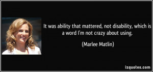 It was ability that mattered, not disability, which is a word I'm not ...