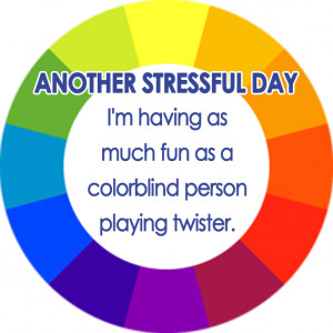 ... much fun as a colorblind person playing Twister (stress quote, work