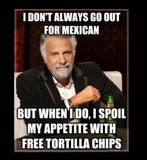 Funny photos, most interesting man in the world meme, mexican food ...