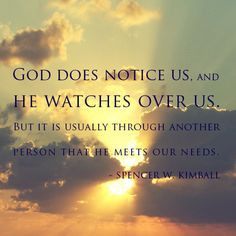 God does notice us, and He watches over us but it is usually through ...