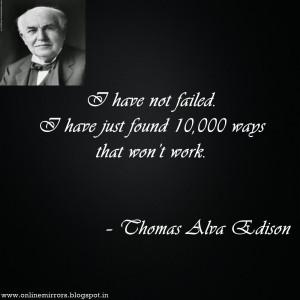 thomas alva edison quotes : I have not failed. I have just found ...