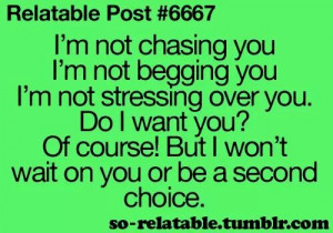 not chasing you.....