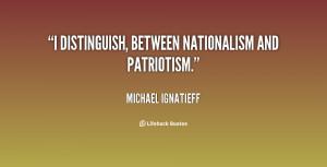 "distinguish, between nationalism and patriotism."""