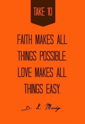 ... all things possible. Love makes all things easy. Quote by D. L. Moody
