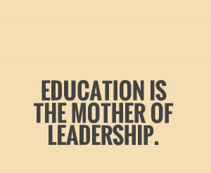 education-is-the-mother-of-leadership-quote