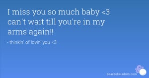 miss you so much baby 3 can't wait till you're in my arms again!!