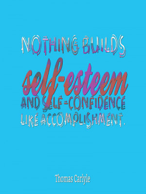 Self esteem building quotes – Thomas Carlyle