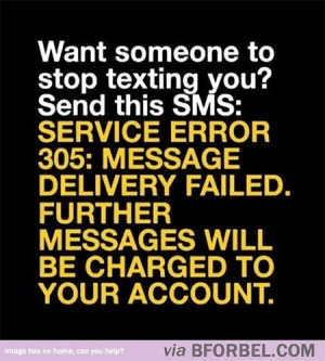 How to get someone to stop texting you...gonna have to try this ...