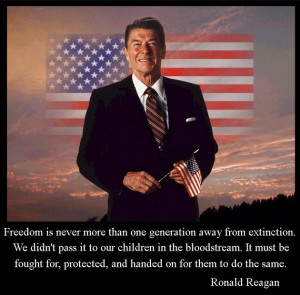 Freedom in never more than one generation away from extinction. We ...