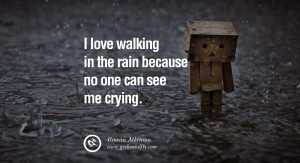 quotes about love I love walking in the rain because no one can see me ...