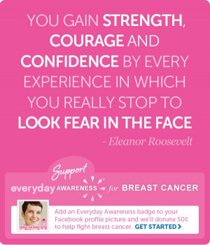 Breast Cancer Quotes You Gain Strength Courage And Confidence
