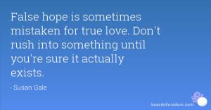 False hope is sometimes mistaken for true love. Don't rush into ...