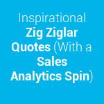 ... Study Inspirational Zig Ziglar Quotes (With a Sales Analytics Spin