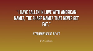 have fallen in love with American names, the sharp names that never ...