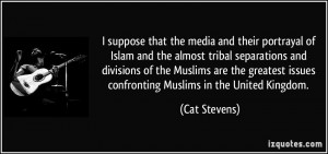 that the media and their portrayal of Islam and the almost tribal ...