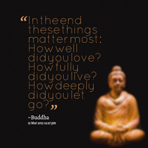 Quotes Picture: in the end these things matter most: how well did you ...