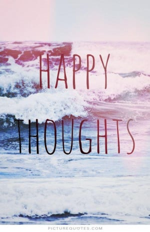 Happy thoughts. Picture Quote #1