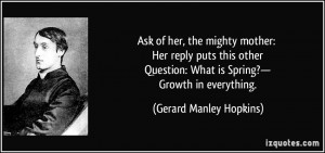 ... : What is Spring?— Growth in everything. - Gerard Manley Hopkins