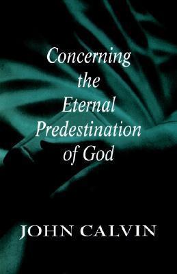 John Calvin Quotes On Predestination Predestination of god