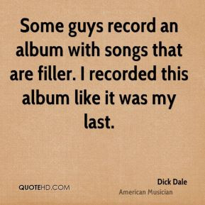 Dick Dale - Some guys record an album with songs that are filler. I ...