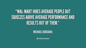Wal-Mart hires average people but squeezes above average performance ...