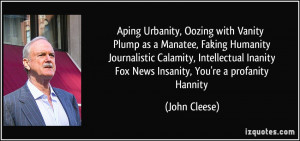 ... Inanity Fox News Insanity, You're a profanity Hannity - John Cleese