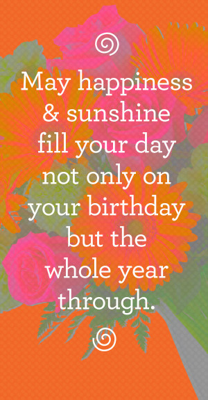 May happiness and sunshine fill your day not only on your birthday but ...