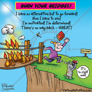 ... Success – Are You Willing to Burn Your Bridges? by Cheryl Clausen
