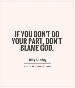 God Quotes You Quotes Blame Quotes Billy Sunday Quotes