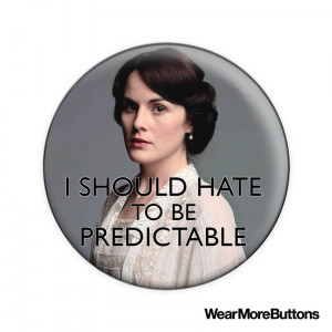 Downton Abbey Lady Mary Crawley Quote 1.5 Inch Badge or Magnet