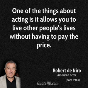 One of the things about acting is it allows you to live other people's ...