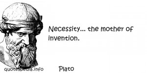 ... Quotes About Creation - Necessity the mother of invention