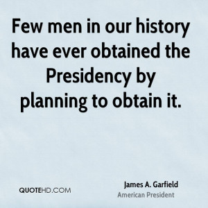 Few men in our history have ever obtained the Presidency by planning ...