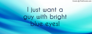 just want a guy with bright blue eyes Profile Facebook Covers