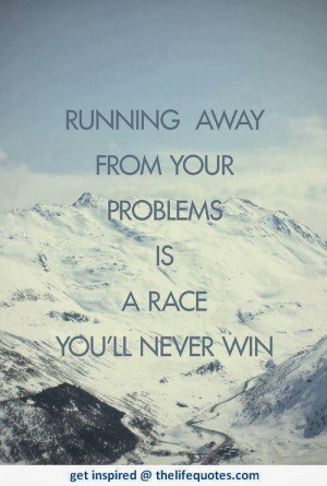 running away quotes running away from your problems i a race you ll ...