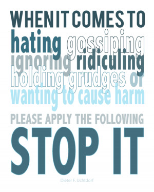 ... cause harm please apply the following stop it Elder Dieter F. Uchtdorf