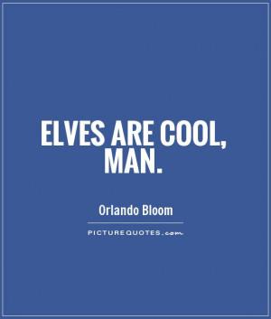 Elf Quotes Orlando Bloom Quotes