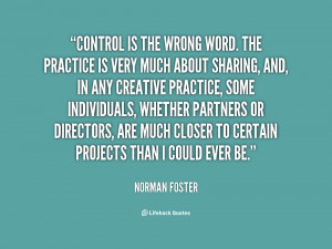 quote-Norman-Foster-control-is-the-wrong-word-the-practice-86350.png