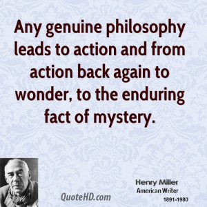 Any genuine philosophy leads to action and from action back again to ...