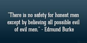 """... except by believing all possible evil of evil men."""" – Edmund Burke"""