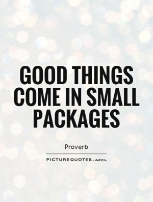 Good Things Come In Small Packages Quote Picture Quotes amp Sayings