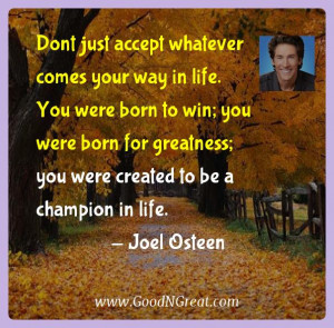 ... greatness; you were created to be a champion in life. — Joel Osteen