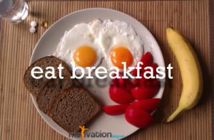 Eat breakfast.