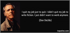 quote-i-quit-my-job-just-to-quit-i-didn-t-quit-my-job-to-write-fiction ...