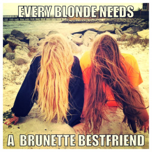 every brunette needs a blonde friend quote