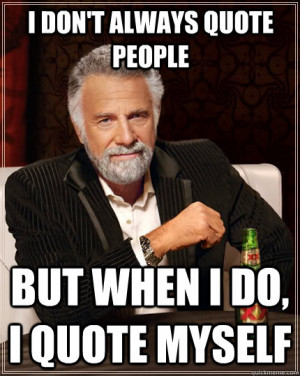 ... In The World - i dont always quote people but when i do i quote myself